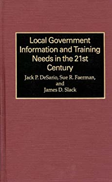 Local Government Information and Training Needs in the 21st Century 9780899306971