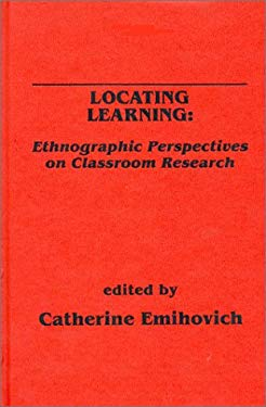 Locating Learning: Ethnographic Perspectives on Classroom Research