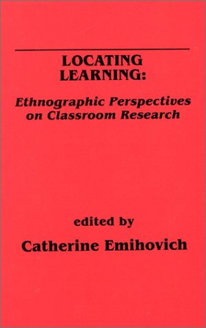 Locating Learning: Ethnographic Perspectives on Classroom Research 9780893915773