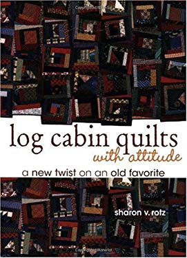 Log Cabin Quilts with Attitude 9780896893085