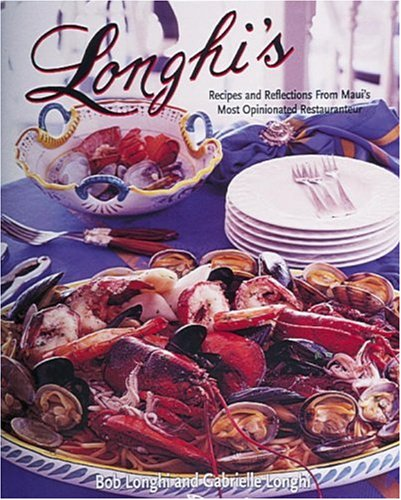 Longhi's: Recipes and Reflections from Maui's Most Opinionated Restaurateur 9780898159509
