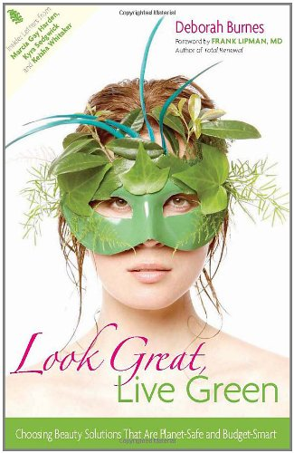 Look Great, Live Green: Choosing Beauty Solutions That Are Planet-Safe and Budget-Smart 9780897935210