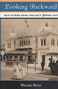 Looking Backward: True Stories from Chicago's Jewish Past 9780897335133