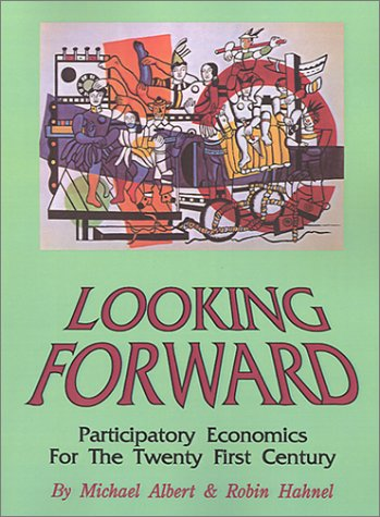 Looking Forward: Participatory Economics for the Twenty First Century 9780896084056