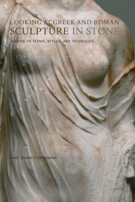 Looking at Greek and Roman Sculpture in Stone: A Guide to Terms, Styles, and Techniques 9780892367085