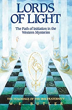 Lords of Light: The Path of Initiation in the Western Mysteries: The Teachings of the Ibis Fraternity 9780892813087