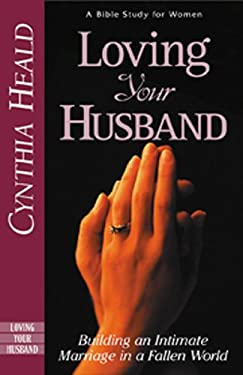 Loving Your Husband: Building an Intimate Marriage in a Fallen World 9780891095446