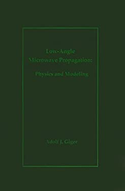 Low-Angle Microwave Propagation: Physics and Modeling 9780890065846