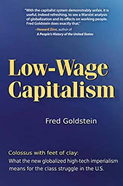 Low-Wage Capitalism: Colossus with Feet of Clay: What the New Globalized, High-Tech Imperialism Means for the Class Struggle in the U.S. 9780895671516