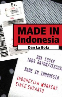 Made in Indonesia: Indonesian Workers Since Suharto 9780896086425