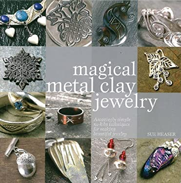 Magical Metal Clay Jewelry: Amazingly Simple No-Kiln Techniques for Making Beautiful Jewelry 9780896895942