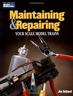 Maintaining & Repairing Your Scale Model Trains 9780890243244