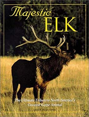 Majestic Elk: The Ultimate Tribute to North America's Greatest Game Animal 9780896585416