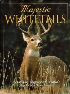 Majestic Whitetails: The Ultimate Tribute to North America's Most Popular Game Animal 9780896585409