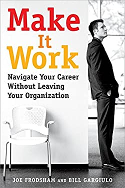 Make It Work: Navigate Your Career Without Leaving Your Organization 9780891062080