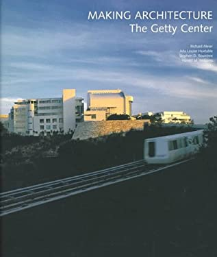 Making Architecture: The Getty Center 9780892364633