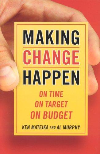 Making Change Happen on Time: On Time, on Target, on Budget 9780891061908
