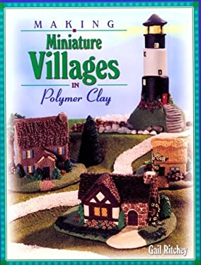 Making Miniature Villages in Polymer Clay 9780891349563