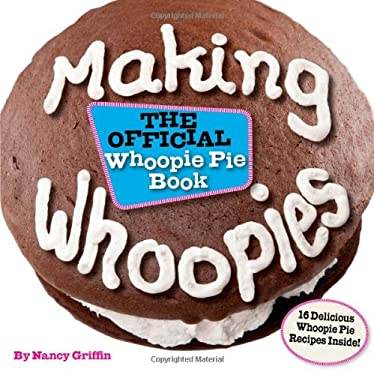 Making Whoopies: The Official Whoopie Pie Book 9780892728107
