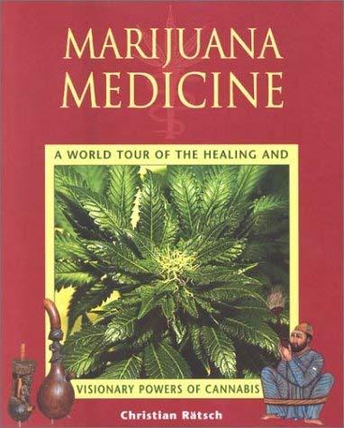 Marijuana Medicine: A World Tour of the Healing and Visionary Powers of Cannabis 9780892819331