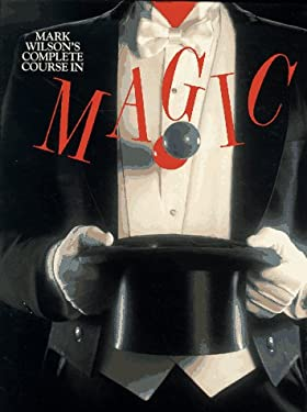 Mark Wilson's Complete Course in Magic 9780894716232