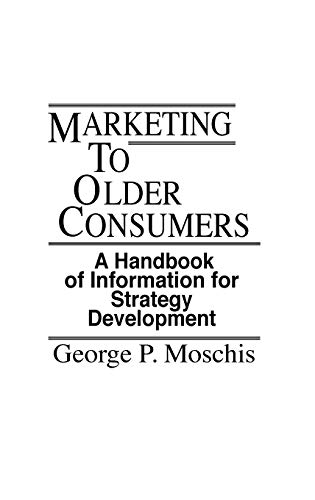 Marketing to Older Consumers: A Handbook of Information for Strategy Development 9780899307640