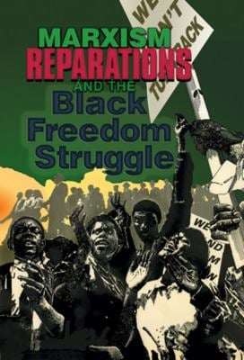 Marxism, Reparations & the Black Freedom Struggle 9780895671370