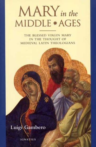 Mary in the Middle Ages: The Blessed Virgin Mary in the Thought of Medieval Latin Theologians 9780898708455