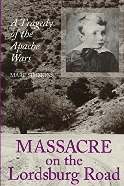 Massacre on the Lordsburg Road: A Tragedy of the Apache Wars 9780890967720