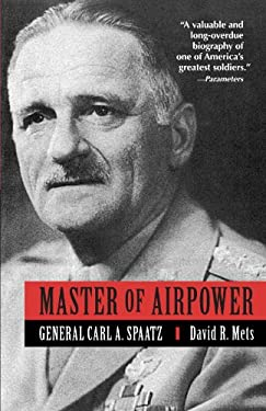 Master of Airpower: General Carl A. Spatz 9780891416395