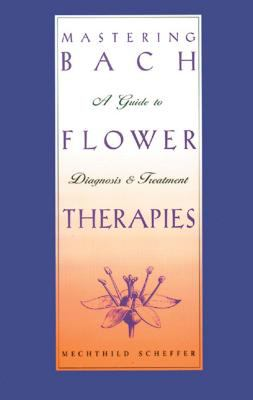 Mastering Bach Flower Therapies: A Guide to Diagnosis and Treatment 9780892816309
