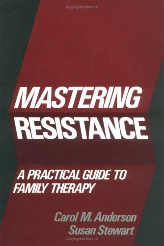 Mastering Resistance: A Practical Guide to Family Therapy 9780898620443