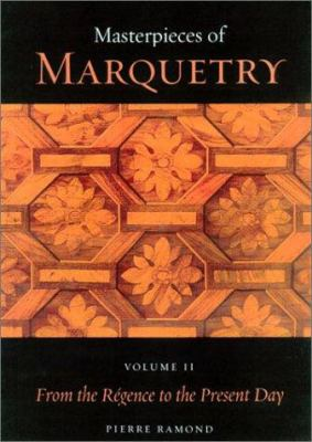 Masterpieces of Marquetry: Volume I: From the Beginnings to Louis XIV, Volume II: From the Regence to the Present Day, Volume III: Outstanding Ma 9780892365951