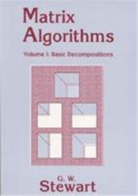 Matrix Algorithms: Volume 1, Basic Decompositions