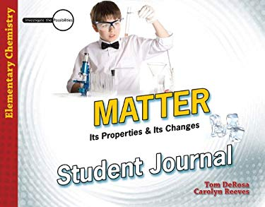 Matter Student Journal: Its Properties & Its Changes: Elementary Chemistry 9780890515594