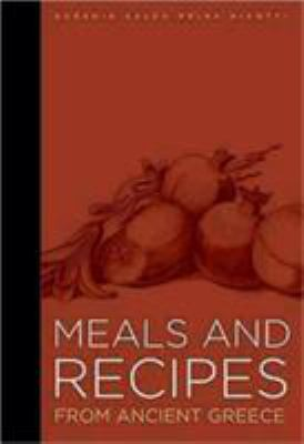 Meals and Recipes from Ancient Greece 9780892368761