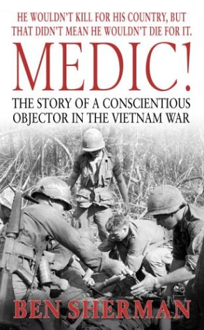 Medic!: The Story of a Conscientious Objector in the Vietnam War 9780891418481