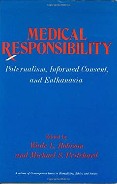 Medical Responsibility: Paternalism, Informed Consent, and Euthanasia 9780896030077