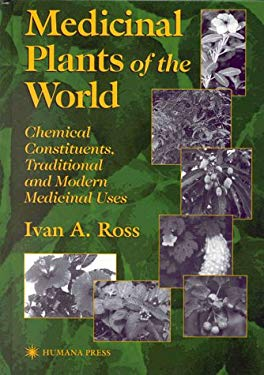Medicinal Plants of the World: Chemical Constituents, Traditional, and Modern Medicinal Uses 9780896035423