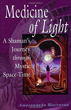 Medicine of Light: A Shamans Journey Through Mystic Space-Time 9780892541263