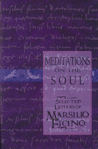 Meditations on the Soul: Selected Letters of Marsilio Ficino 9780892815678