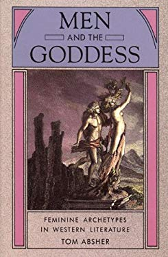 Men and the Goddess: Feminine Archetypes in Western Literature 9780892812684