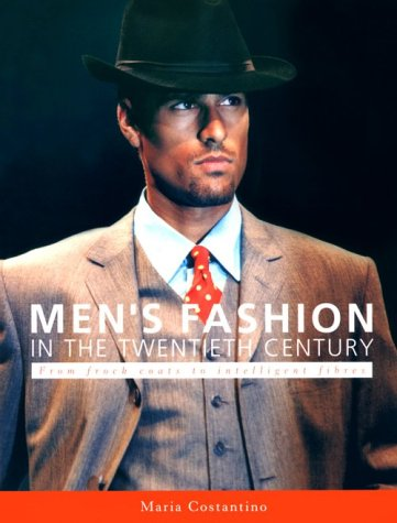 Men's Fashion in the Twentieth Century: From Frock Coats to Intelligent Fibres 9780896762251