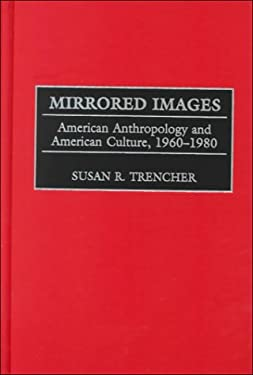 Mirrored Images: American Anthropology and American Culture, 1960-1980 9780897896733
