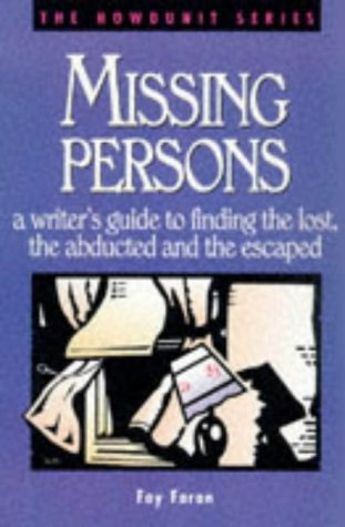 Missing Persons: A Writer's Guide to Finding the Lost, the Abducted and the Escaped 9780898797909