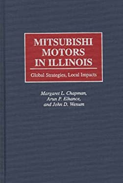 Mitsubishi Motors in Illinois: Global Strategies, Local Impacts 9780899309729