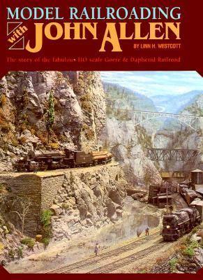 Model Railroading With John Allen Linn Hanson Westcott and John Allen