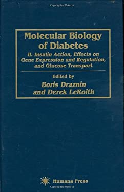Molecular Biology of Diabetes, Part II: Insulin Action, Effects on Gene Expression and Regulation, and Glucose Transport 9780896032873