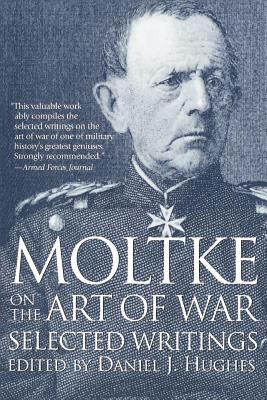 Moltke on the Art of War: Selected Writings 9780891415756
