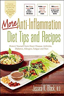 More Anti-Inflammation Diet Tips and Recipes: Protect Yourself from Heart Disease, Arthritis, Diabetes, Allergies, Fatigue and Pain 9780897936224